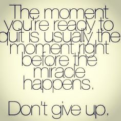 Goodmorning!! Here's a bit of Monday morning motivation... Don't give up!