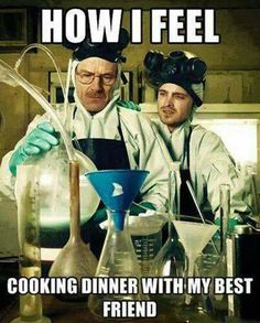 Funny #breakingbad How I fell cooking dinner with my best friiends