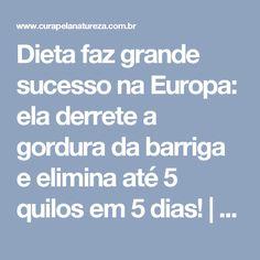 Dieta faz grande sucesso na Europa: ela derrete a gordura da barriga e elimina até 5 quilos em 5 dias! | Cura pela Natureza