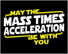 May the Mass Times Acceleration Be With You