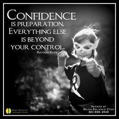 """#Confidence is #preparation. Everything else is beyond your #control."" – Richard Kline #beconfident #happiness #prepared #qotd #motivation #motivational #motivationmonday #confidencequote #StGeorge #SouthJordan #PleasantGrove #Bountiful #Utah #UT #addressthecause #brainbalance #afterschoolprogram"