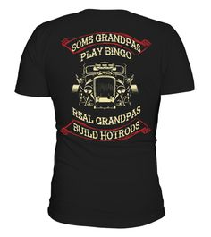 # Real Grandpas BUILD Hotrods .    LIMITED TIME ONLY!==>CHECK OUR OTHERS HOTROD DESIGNSHERE        TIP: SHARE it with your friends, order together and save on shipping.      Guaranteed Checkout via:    PayPal Visa MasterCard Amex