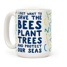 This coffee mug is made for the person who knows that saving the world should be top priority. Let everyone know that saving bees, plating trees and cleaning the ocean should be done and thought about everyday! Be proud of how hard you work with this serious environmental design.