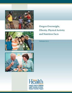 Oregon overweight, obesity, physical activity and nutrition facts by Health Promotion and Chronic Disease Prevention, Oregon Health Authority, Public Health Division