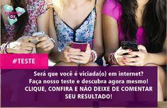 CLIQUE PARA FAZER O TESTE http://www.diamondteen.com/2015/10/teste-voce-e-viciada-em-internet.html