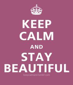 Keep calm & Stay Beautiful!!