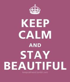 Keep calm & Stay Beautiful!!