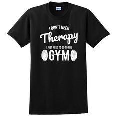 I don't need therapy I just need to go to the gym workout gym running  T Shirt