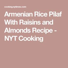 Armenian Rice Pilaf With Raisins and Almonds Recipe - NYT Cooking