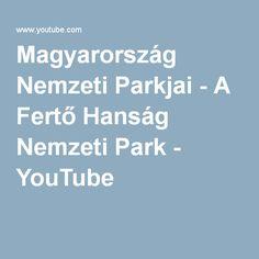 Magyarország Nemzeti Parkjai - A Fertő Hanság Nemzeti Park - YouTube Youtube, Youtubers, Youtube Movies
