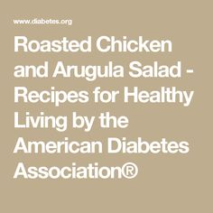Roasted Chicken and Arugula Salad - Recipes for Healthy Living by the American Diabetes Association®
