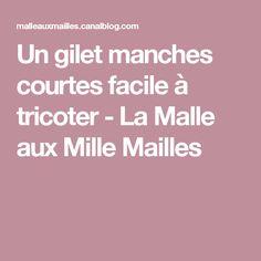 Un gilet manches courtes facile à tricoter - La Malle aux Mille Mailles