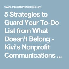 5 Strategies to Guard Your To-Do List from What Doesn't Belong - Kivi's Nonprofit Communications Blog