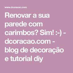Renovar a sua parede com carimbos? Sim! :-) - dcoracao.com - blog de decoração e tutorial diy