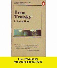 Leon Trotsky (Penguin Modern Masters) (9780140050677) Irving Howe, Frank Kermode , ISBN-10: 0140050671  , ISBN-13: 978-0140050677 ,  , tutorials , pdf , ebook , torrent , downloads , rapidshare , filesonic , hotfile , megaupload , fileserve