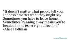 "wow...""sometimes running away means you're headed in the exact right direction.""  -alice hoffman"