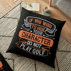 'If You Wish To Hide Your Character, Do Not Play Golf' Floor Pillow by CavemanMedia Play Golf, Pillow Design, Sell Your Art, Floor Pillows, Wish, Flooring, Printed, Awesome, People