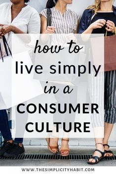 Choosing to live simply isn't always easy in a consumer culture. Read on for 6 ideas on how to simplify life so you can love generously and remain grateful for what you already have. You can live simply in culture focused on consumerism. Slow Living, Frugal Living, Minimalism Living, Consumer Culture, Declutter Your Life, Minimalist Lifestyle, Consumerism, Simple Living, Zero Waste