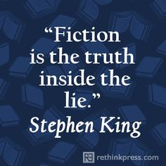 Fiction is the truth inside the lie - Stephen King