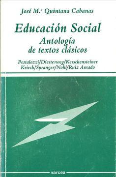 Educación social : antología de textos clásicos / selección, introducciones y traducción de textos alemanes por José Mª Quintana Cabanas