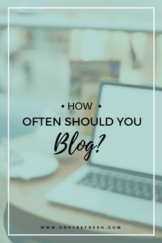 Find out how often you should blog to grow your business without over-working yourself! From Melanie at CopyRefresh Blog