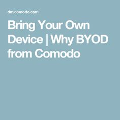 Get all the information about Bring Your Own Device and its policies from Comodo.