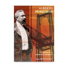 Alberto De Palacio- Un soñador de la arquitectura del hierro. Colección Bilbainos recuperados. Muelle de Uribitarte Editores