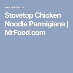 Stovetop Chicken Noodle Parmigiana | MrFood.com