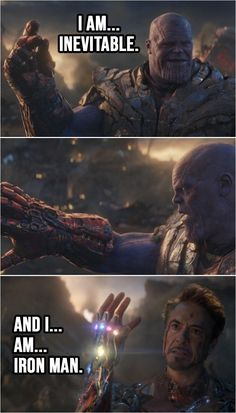 Thanos: I am… inevitable. (snaps his fingers and nothing) (Tony has all the Infinity stones now…) Tony Stark: And I… am… Iron Man. (snaps his fingers) From Avengers: Endgame The Avengers, Avengers Film, Avengers Quotes, Marvel Quotes, Marvel Memes, Marvel Dc Comics, All Avengers Characters, Avengers Humor, Avengers Imagines
