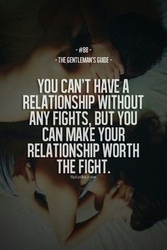 gentleman's guide - you can't have a relationship without any fights. but you can make your relationship worth the fight Great Quotes, Quotes To Live By, Me Quotes, Inspirational Quotes, Qoutes, Kiss Quotes, Epic Quotes, Advice Quotes, Quotes Images