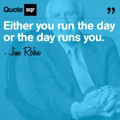 Either you run the day or the day runs you. - Jim Rohn #quotesqr #quotes #motivationalquotes