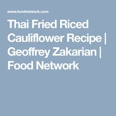 Get Thai Fried Riced Cauliflower Recipe from Food Network Riced Cauliflower, Cauliflower Recipes, Just Cooking, Asian Cooking, Geoffrey Zakarian, Oyster Sauce, Paleo Whole 30, Gluten Free Chicken, Fish Sauce