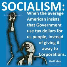 Socialism is not evil. I so wish people would educate themselves. I always try to explain this word and all its goodness but damn some people are dumb