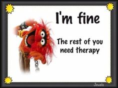 """) muppets Animal quote """"Im fine, its the rest of you that need therapy. Thats The Way, Make Me Smile, I Laughed, Favorite Quotes, Favorite Things, Laughter, Funny Pictures, Funny Pics, Funny Quotes"""