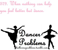 Dancer Problems. Missing this! I remember the feeling... but I moved and it changed everything.