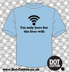Im Only Here for the Free-Wifi-T-shirt from Dot Cotton.  Available in your choice of colours.