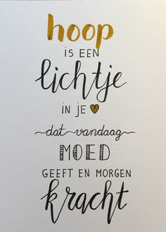 hope is a light in you. that gives courage today and strength tomorrow The Words, Cool Words, Mantra, Words Quotes, Sayings, Motivational Quotes, Inspirational Quotes, Dutch Quotes, Up Book