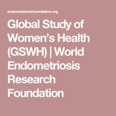 Global Study of Women's Health (GSWH) | World Endometriosis Research Foundation