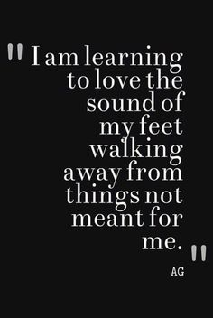 Image result for i am starting to love the sound of my feet walking away