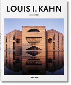 The TASCHEN introduction to Louis Isadore Kahn, including Yale University Art Gallery and National Assembly Building, Dhaka..