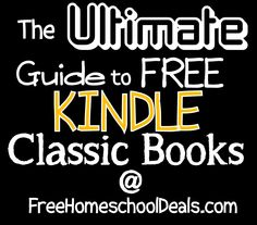 The Ultimate Guide to Free Kindle Classic Books (including over 50 FREE #Kindle books! #homeschool