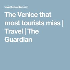 The Venice that most tourists miss | Travel | The Guardian
