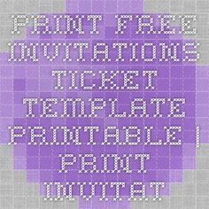 Print free invitations - ticket template printable | print invitations that look like concert tickets, movie tickets
