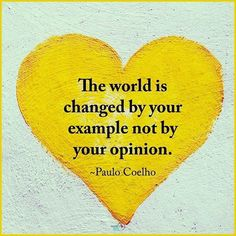 The world is not changed by your example by your opinion. - The world is not changed by your example by your opinion. Paulo Coelho ❤️ The world is changed - Quotable Quotes, Wisdom Quotes, Words Quotes, Me Quotes, Compassion Quotes, Quotes On Opinions, One Word Sayings, Attitude Quotes, Quotes On Art