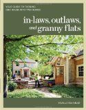 In-laws, outlaws, and granny flats : your guide to turning one house into two homes / Michael W. Litchfield.
