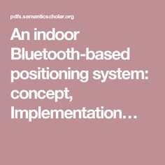An indoor Bluetooth-based positioning system: concept, Implementation…