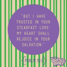 """Psalm 13:5 Verse of the Day """"But I have trusted in your steadfast love; my heart shall rejoice in your salvation."""""""