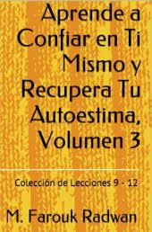 Aprende a Confiar en Ti Mismo y Recupera Tu Autoestima, Vol. 3: Lecciones 9-12