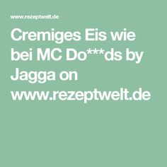 Cremiges Eis wie bei MC Do***ds by Jagga on www.rezeptwelt.de