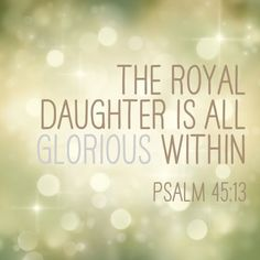 """Psalm 45 is one of my favorite chapters because it reveals our true identity. In other versions, it says """"The princess in her chamber is all glorious"""" Daughters Of The King, Daughter Of God, Psalm 45, Bride Of Christ, Down South, Christian Quotes, Christian Life, Beautiful Words, Beautiful Bride"""